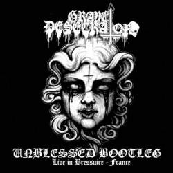 Grave Desecrator : Unblessed Bootleg (Live in Bressuire, France)