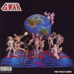 Gwar : This Toilet Earth