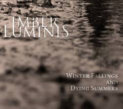 Imber Luminis : Winter Fallings and Dying Summers