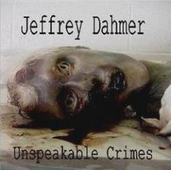 Jeffrey Dahmer : Unspeakable Crimes