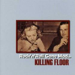 Killing Floor : Rock 'n' Roll Gone Mad