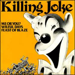 Killing Joke : Me Or You? - Wilful Days - Feast of Blaze