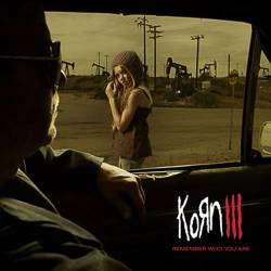 Korn : Korn III - Remember Who You Are