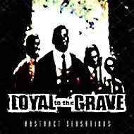 Loyal To The Grave : Abstract Sensations