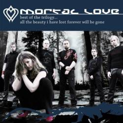 Mortal Love : Best of the Trilogy ... All the Beauty I Have Lost Forever Will Be Gone