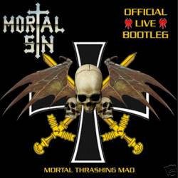 Mortal Sin : Mortal Thrashing Mad - Official Live Bootleg