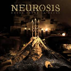 Neurosis (USA) : Honor Found in Decay