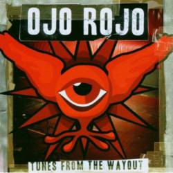 Ojo Rojo : Tunes From The Wayout