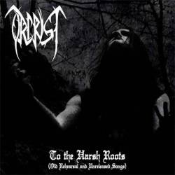 Orcrist : To the Harsh Roots (Old Rehearsal and Unreleased Songs)