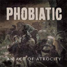 Phobiatic : An Act of Atrocity