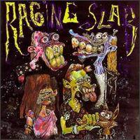 Raging Slab : Slabbage