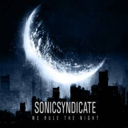 Sonic Syndicate : We Rule the Night