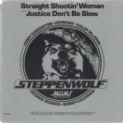 Steppenwolf : Straight Shootin' Woman - Justice, Don't Be Slow
