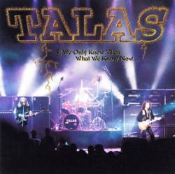 Talas : If We Only Knew Then What We Know Now
