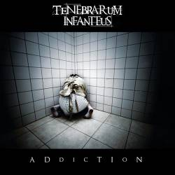 Tenebrarum Infanteus : Addiction