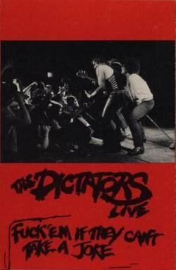 The Dictators : Fuck 'Em If They Can't Take a Joke (Live)