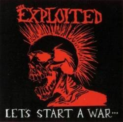 The Exploited : Let's Start a War...