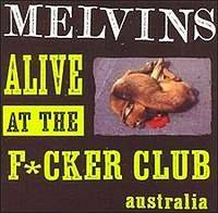 The Melvins : Alive At The F*cker Club