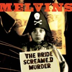 The Melvins : The Bride Screamed Murder
