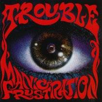 Trouble (USA-1) : Manic Frustration