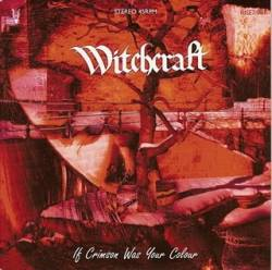 Witchcraft (SWE) : If Crimson Was Your Colour